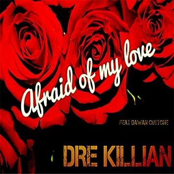 Afraid of My Love (feat. Dawan Cuttone)