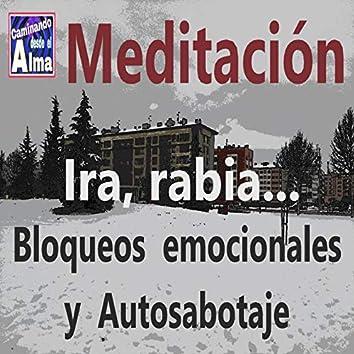 Meditación. Ira rabia... Bloqueos emocionales y Autosabotaje.
