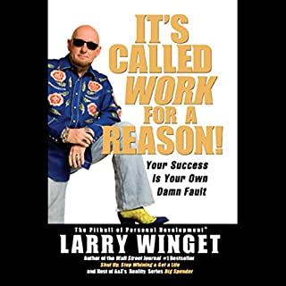 It's Called Work for a Reason!     Your Success is Your Own Damn Fault              By:                                                                                                                                 Larry Winget                               Narrated by:                                                                                                                                 Larry Winget                      Length: 5 hrs and 37 mins     319 ratings     Overall 4.3