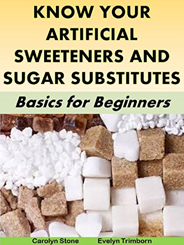 Know Your Artificial Sweeteners and Sugar Substitutes: Basics for Beginners (Health Matters Book 5)