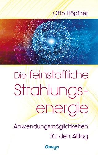Die feinstoffliche Strahlungsenergie: Anwendungsmöglichkeiten für den Alltag