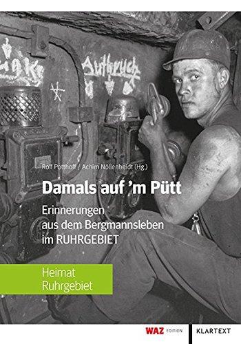 Damals auf'm Pütt: Erinnerungen aus dem Bergmannsleben im Ruhrgebiet