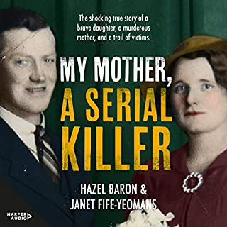 My Mother, a Serial Killer                   Written by:                                                                                                                                 Hazel Baron,                                                                                        Janet Fife-Yeomans                               Narrated by:                                                                                                                                 Kate Hosking                      Length: 6 hrs and 57 mins     1 rating     Overall 4.0