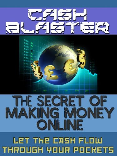 How To Make Money Online From Home Very Fast - Cash Blaster - The Secret Of Making Money Online (English Edition)