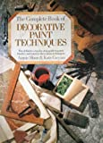 The Complete Book of Decorative Paint Techniques: An Inspirational Source of Paint Finishe...