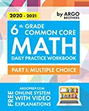6th Grade Common Core Math: Daily Practice Workbook - Part I: Multiple Choice | 1000+ Practice Questions and Video Explanations | Argo Brothers (Common Core Math by ArgoPrep)