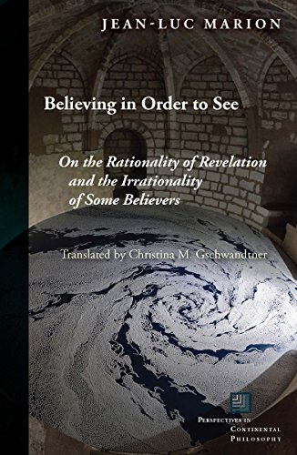 Believing in Order to See: On the Rationality of Revelation and the Irrationality of Some Believers (Perspectives in Continental Philosophy)
