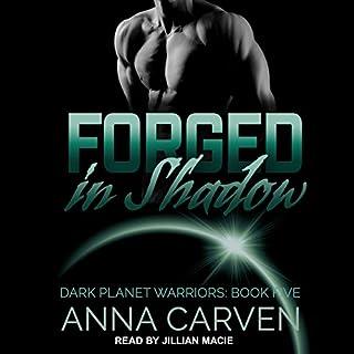 Forged in Shadow     Dark Planet Warriors Series, Book 5              De :                                                                                                                                 Anna Carven                               Lu par :                                                                                                                                 Jillian Macie                      Durée : 7 h et 51 min     Pas de notations     Global 0,0