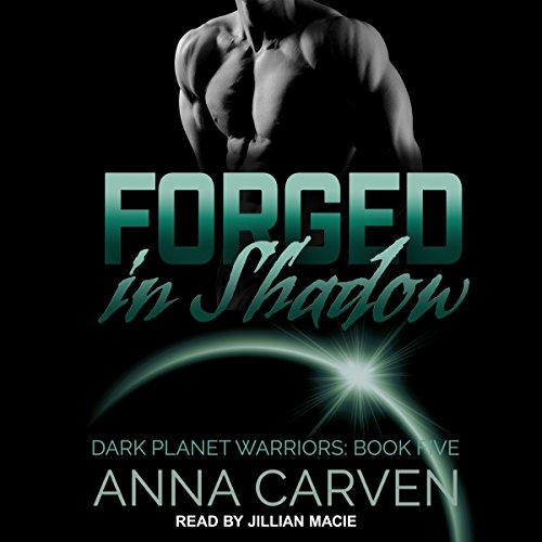 Forged in Shadow     Dark Planet Warriors Series, Book 5              By:                                                                                                                                 Anna Carven                               Narrated by:                                                                                                                                 Jillian Macie                      Length: 7 hrs and 51 mins     8 ratings     Overall 4.9