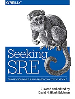 [David N. Blank-Edelman]のSeeking SRE: Conversations About Running Production Systems at Scale (English Edition)