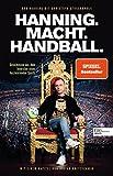 Hanning. Macht. Handball.: Geheimnisse aus dem Innersten eines faszinierenden Sports. Mit einem...