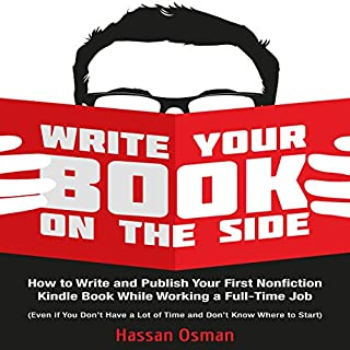 Write Your Book on the Side: How to Write and Publish Your First Nonfiction Kindle Book While Working a Full-Time Job (Even if You Don't Have a Lot of Time and Don't Know Where to Start) audiobook cover art