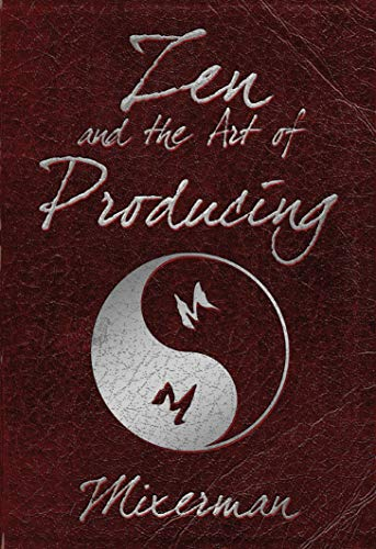 Zen and the Art of Producing (English Edition)