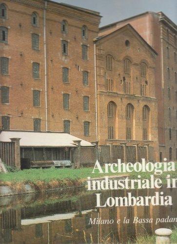 Archeologia industriale in Lombardia. Milano e la bassa padana