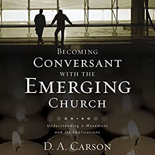 Becoming Conversant with the Emerging Church     Understanding a Movement and Its Implications              By:                                                                                                                                 D. A. Carson                               Narrated by:                                                                                                                                 Jonathan Petersen                      Length: 8 hrs and 46 mins     19 ratings     Overall 4.4