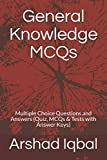 General Knowledge MCQs: Multiple Choice Questions and Answers (Quiz, MCQs & Tests with Answer Keys)