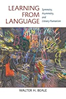 Learning from Language: Symmetry, Asymmetry, and Literary Humanism (Pittsburgh Series in Composition, Literacy & Culture)
