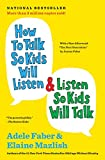 How to Talk So Kids Will Listen & Listen So Kids Will Talk (The How To...