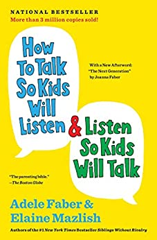 How to Talk So Kids Will Listen & Listen So Kids Will Talk (The How To Talk Series) by [Adele Faber, Elaine Mazlish]