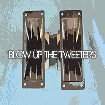 Blow Up the Tweeters