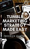 Tumblr Marketing Strategy Made Easy: Promoting And Marketing Your Ideas And Services Through Tumblr (English Edition)