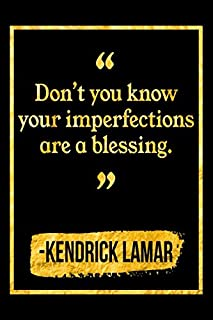 Don't You Know Your Imperfections Are A Blessing: Black and Gold Kendrick Lamar Quote Notebook