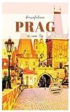Reiseführer Prag an einem Tag!: Entdecke in kurzer Zeit die besten Sehenswürdigkeiten, Hotels, Restaurants, Kunst, Kultur und Ausflüge mit Kindern in ... (Reiseführer - Eine Stadt an einem Tag)
