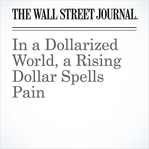 In a Dollarized World, a Rising Dollar Spells Pain copertina