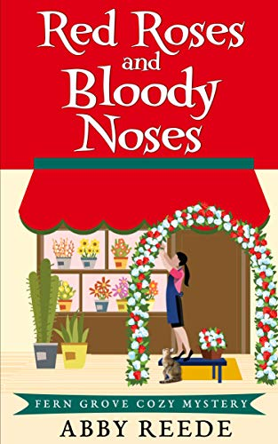 Red Roses and Bloody Noses (Fern Grove Cozy Mystery Book 7) by [Abby Reede]