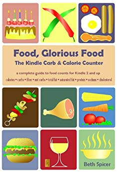 Food, Glorious Food: The Kindle Carb & Calorie Counter, a complete guide to food counts by [Maria Elizabeth Romana, Beth Spicer]