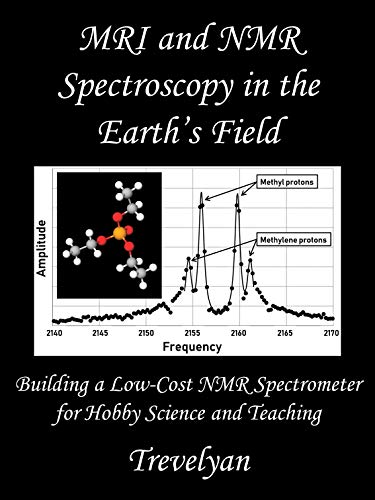 Mri And Nmr Spectroscopy In The Earth S Field Building A Low Cost Nmr Spectrometer For Hobby Science And Teaching Trevelyan Amazon Com