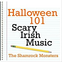 Halloween 101 - Scary Irish Music by The Shamrock Monsters