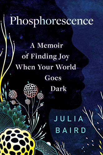 Phosphorescence: A Memoir of Finding Joy When Your World Goes Dark (English Edition)