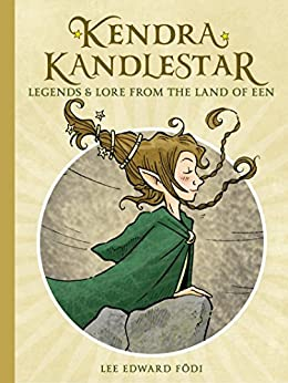 Kendra Kandlestar: Legends & Lore from the Land of Een by [Lee Edward Födi]