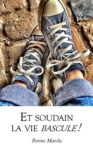 Et soudain la vie bascule ! (French Edition)