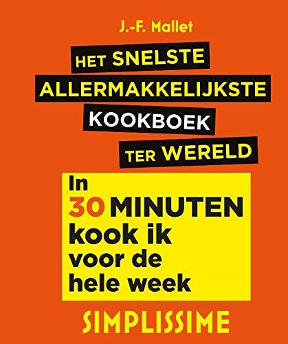 Het snelste allermakkelijkste kookboek ter wereld: In 30 minuten kook ik voor de hele week