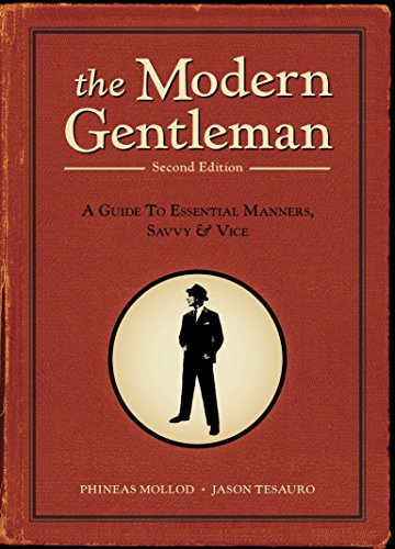 The Modern Gentleman, 2nd Edition: A Guide to Essential Manners, Savvy, & Vice