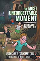 The Most Unforgettable Moment: Our Biggest Mistake Ever