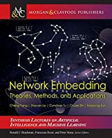 Network Embedding: Theories, Methods, and Applications (Synthesis Lectures on Artificial Intelligence and Machine Le)