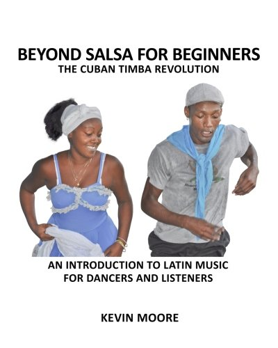 Beyond Salsa for Beginners: The Cuban Timba Revolution: An Introduction to Latin Music for Dancers and Listeners