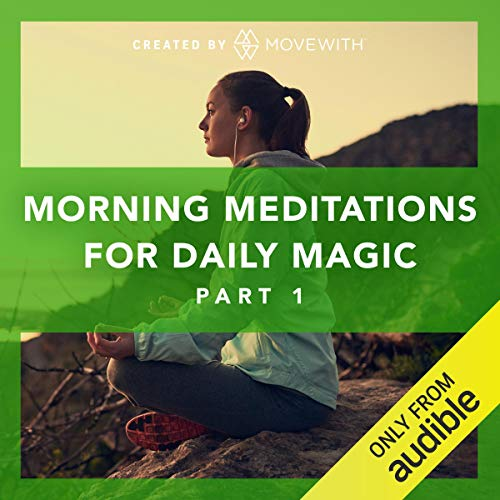 Morning Meditations for Daily Magic: Part 1     Audio-guided meditation classes, refreshed weekly starting in February 2019              By:                                                                                                                                 MoveWith                               Narrated by:                                                                                                                                 Jeremy Falk                      Length: 2 hrs and 49 mins     982 ratings     Overall 4.7