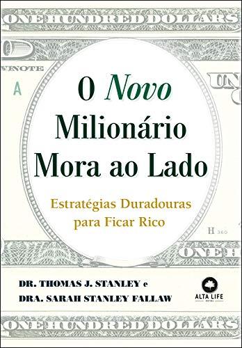 O novo milionário mora ao lado: estratégias duradouras para ficar rico: Volume 1
