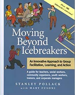 Moving Beyond Icebreakers: An Innovative Approach to Group Facilitation, Learning, and Action (English Edition) de [Stanley Pollack, Mary Fusoni]