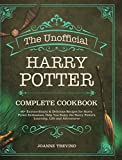 The Unofficial Harry Potter Complete Cookbook: 60+ Extraordinary & Delicious Recipes for Harry Potter Enthusiast, Help You Enjoy the Harry Potter's Learning, Life and Adventures