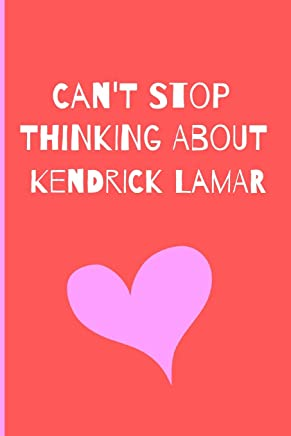 Cant Stop Thinking About Kendrick Lamar: Fan Notebook / Journal / Diary Gift 120 Lined Pages (6 x 9) Medium Portable Size