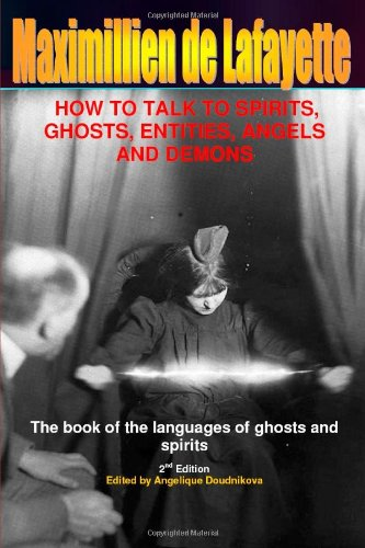How to Talk to Spirits, Ghosts, Entities, Angels and Demons: Techniques & Instructions