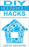 DIY Household Hacks - Proven Cleaning Hacks for Every Room in Your Home: Easy DIY All Natural Cleaning Product