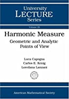 Harmonic Measure: Geometric and Analytic Points of View (University Lecture Series)
