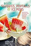 Boozy Slushies, Poptails and Ice Pops: Delicious recipes for alcohol-infused frozen treats