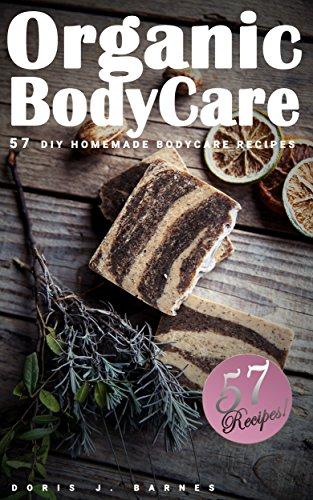Organic Body Care: 57 DIY Homemade Body Care Recipes by [Doris J. Barnes, Organic Body Care]